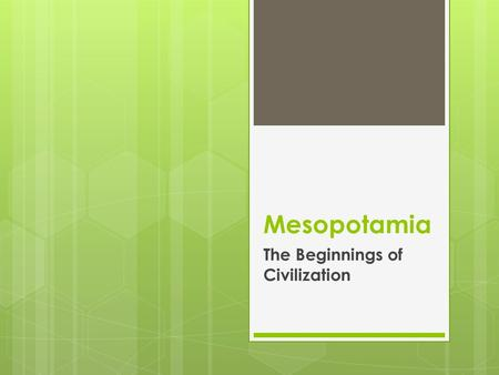 Mesopotamia The Beginnings of Civilization. Geography Located in present-day Middle East on the Tigris and Euphrates Rivers  These rivers flooded irregularly.
