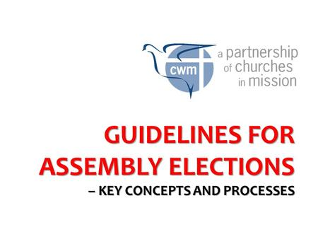 GUIDELINES FOR ASSEMBLY ELECTIONS – KEY CONCEPTS AND PROCESSES.