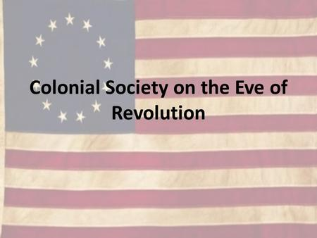 Colonial Society on the Eve of Revolution. Conquest by the Cradle 2 major distinguishing characteristics of rebellious settlements: 1) Population Boom.