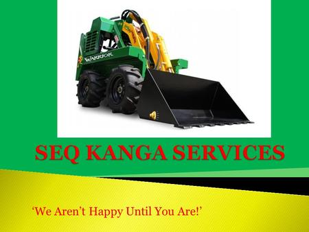 'We Aren't Happy Until You Are!'.  SEQ KANGA SERVICES is a business that strives for customer satisfaction, from the first phone call through to the.