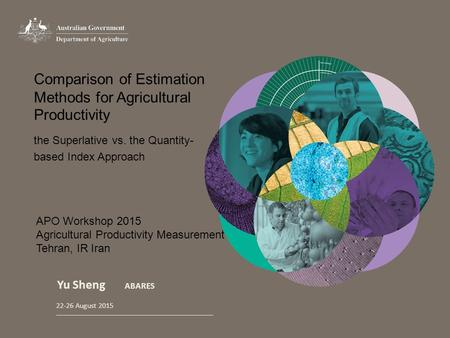 Comparison of Estimation Methods for Agricultural Productivity Yu Sheng ABARES the Superlative vs. the Quantity- based Index Approach 22-26 August 2015.