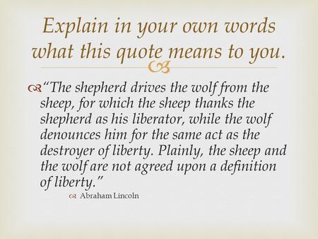 " Explain in your own words what this quote means to you.  ""The shepherd drives the wolf from the sheep, for which the sheep thanks the shepherd as his."