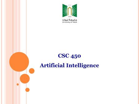 CSC 450 Artificial Intelligence. W HAT IS AI? Thinking humanlyThinking rationally Acting humanlyActing rationally Revision!...