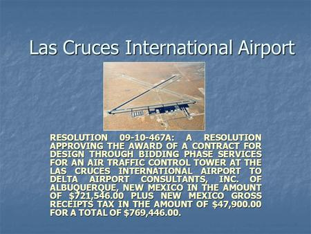 Las Cruces International Airport RESOLUTION 09-10-467A: A RESOLUTION APPROVING THE AWARD OF A CONTRACT FOR DESIGN THROUGH BIDDING PHASE SERVICES FOR AN.