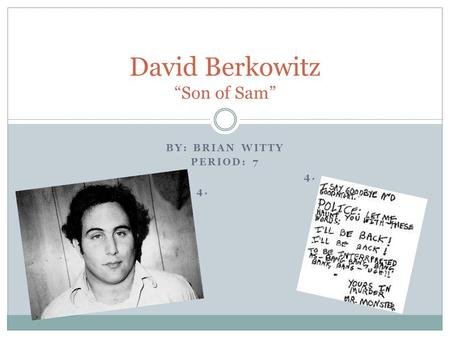 "BY: BRIAN WITTY PERIOD: 7 4. David Berkowitz ""Son of Sam"""