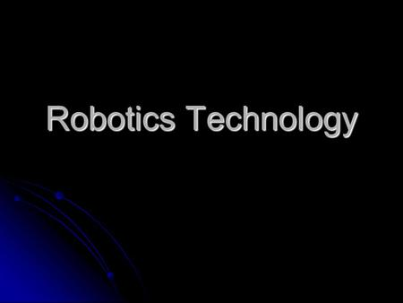 Robotics Technology. What is the objective of this new course: To support and reinforce the content standards in Science, Technology, Engineering and.