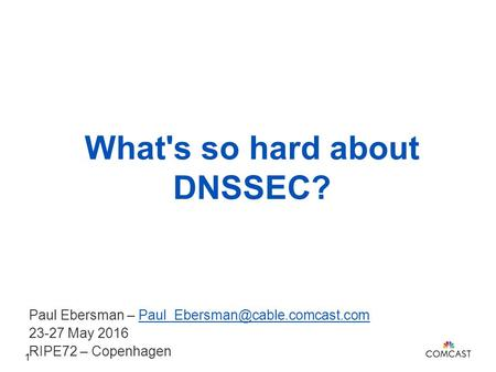 What's so hard about DNSSEC? Paul Ebersman – 23-27 May 2016 RIPE72 – Copenhagen 1.