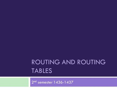 ROUTING AND ROUTING TABLES 2 nd semester 1436-1437.