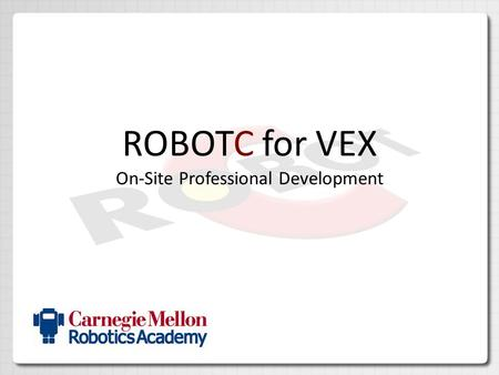 ROBOTC for VEX On-Site Professional Development. Lab Procedures Logging onto CS2N.org – Log in with your user name and password VEX Robots/chargers –