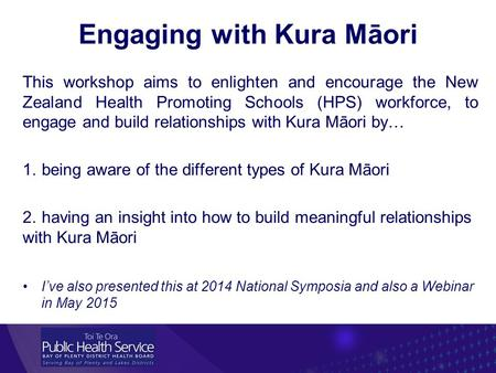Engaging with Kura Māori This workshop aims to enlighten and encourage the New Zealand Health Promoting Schools (HPS) workforce, to engage and build relationships.