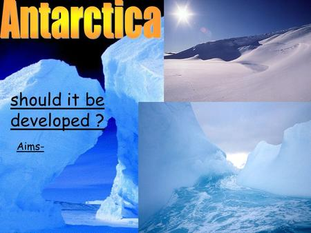 should antarctica be developed Antarctica is a continent less suited to human habitation than in conversation: what does the future hold for what does the future hold for antarctica.