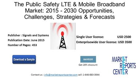 The Public Safety LTE & Mobile Broadband Market: 2015 - 2030 Opportunities, Challenges, Strategies & Forecasts Publisher : Signals and Systems Publication.