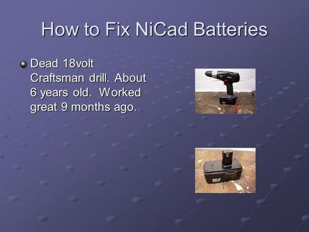 How to Fix NiCad Batteries Dead 18volt Craftsman drill. About 6 years old. Worked great 9 months ago.