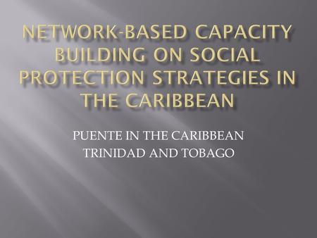 PUENTE IN THE CARIBBEAN TRINIDAD AND TOBAGO. Competitive Business Innovative People Effective Government Sound Infrastructure & Environment Caring Society.