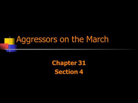 Aggressors on the March Chapter 31 Section 4. Japan In the 1920s, started as a democracy but will change to a more Militarist style of government. Japan's.