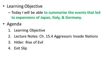 Learning Objective – Today I will be able to summarize the events that led to expansions of Japan, Italy, & Germany. Agenda 1.Learning Objective 2.Lecture.