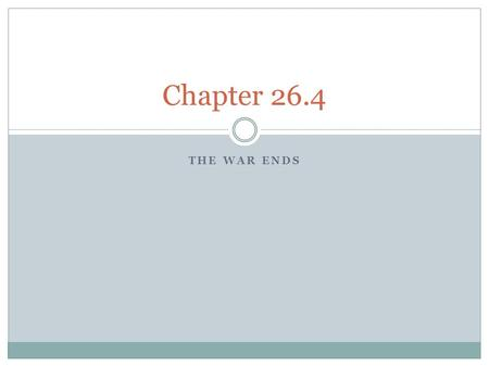 THE WAR ENDS Chapter 26.4. The United States American Neutrality  American stayed neutral in the early years of the war  Many people openly supported.