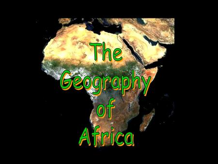 Directions: As we begin to study Africa, label the major geographical features of Africa on your maps provided in class. Label ONLY those countries and.