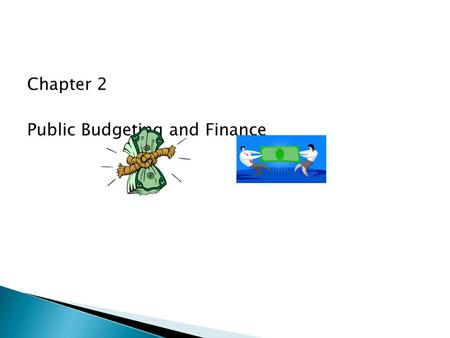 Chapter 2 Public Budgeting and Finance.  political (political science)  economic (economics)  accountability/control (business)  managerial/administrative.