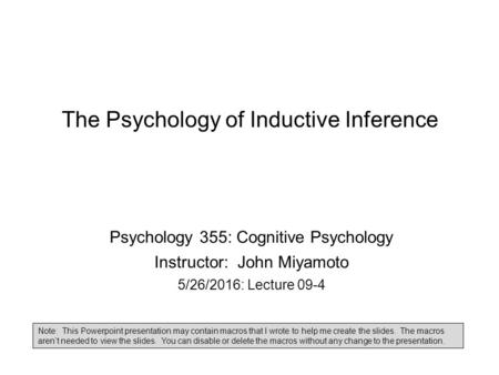 The Psychology of Inductive Inference Psychology 355: Cognitive Psychology Instructor: John Miyamoto 5/26/2016: Lecture 09-4 Note: This Powerpoint presentation.