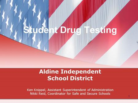 1 Student Drug Testing Aldine Independent School District Ken Knippel, Assistant Superintendent of Administration Nikki Reid, Coordinator for Safe and.