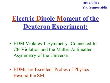 Electric Dipole Moment of the Deuteron Experiment: EDM Violates T-Symmetry: Connected to CP-Violation and the Matter-Antimatter Asymmetry of the Universe.