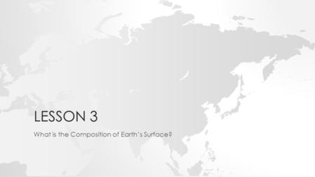 LESSON 3 What is the Composition of Earth's Surface?