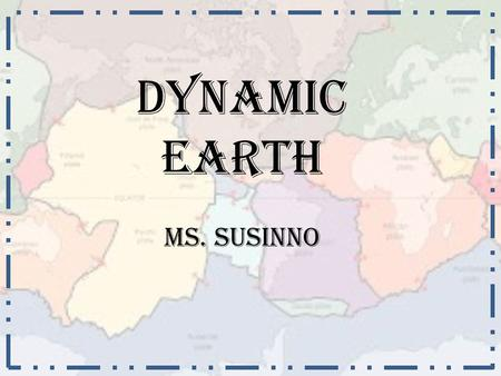Dynamic Earth Ms. Susinno. theory of continental drift In 1915, the German geologist and meteorologist Alfred Wegener first proposed the theory of continental.