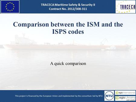 Comparison between the ISM and the ISPS codes A quick comparison.