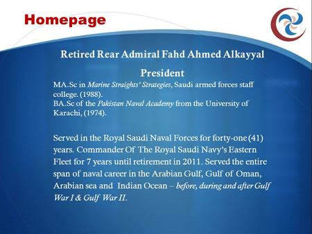Homepage Retired Rear Admiral Fahd Ahmed Alkayyal President MA.Sc in Marine Straights' Strategies, Saudi armed forces staff college. (1988). BA.Sc of the.