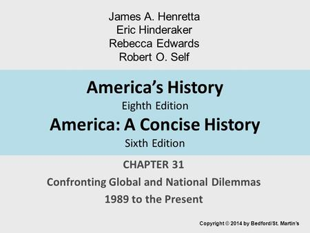 America's History Eighth Edition America: A Concise History Sixth Edition CHAPTER 31 Confronting Global and National Dilemmas 1989 to the Present Copyright.