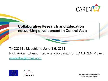 The Central Asian Research and Education Network Collaborative Research and Education networking development in Central Asia TNC2013, Maastricht, June.