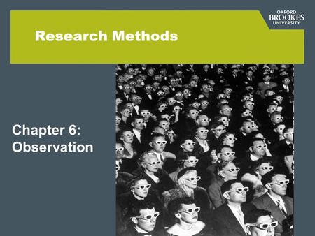 Research Methods Chapter 6: Observation. Observation-Participation continuum OBSERVATION -no involvement -no interaction -no influence (-possible?) PARTICIPATION.