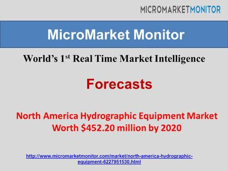 World's 1 st Real Time Market Intelligence North America Hydrographic Equipment Market Worth $452.20 million by 2020 MicroMarket Monitor Forecasts