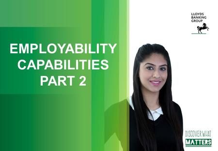 EMPLOYABILITY CAPABILITIES PART 2. WHAT IS THIS ALL ABOUT? The objectives of this session are: 1.To look at how first impressions make an impact 2.To.