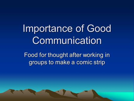 Importance of Good Communication Food for thought after working in groups to make a comic strip.