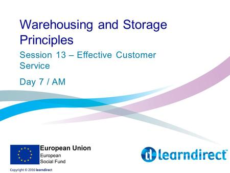 Warehousing and Storage Principles Session 13 – Effective Customer Service Day 7 / AM.