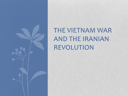 THE VIETNAM WAR AND THE IRANIAN REVOLUTION. Vietnam War A conflict primarily between the United States and Vietnam The United States entered Vietnam in.