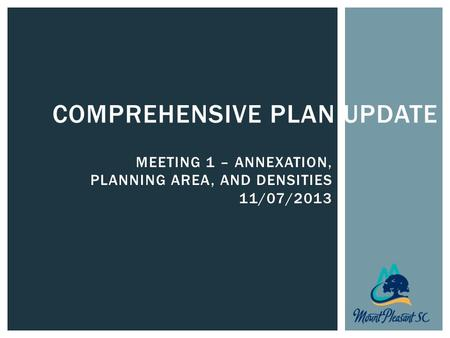 COMPREHENSIVE PLAN UPDATE MEETING 1 – ANNEXATION, PLANNING AREA, AND DENSITIES 11/07/2013.