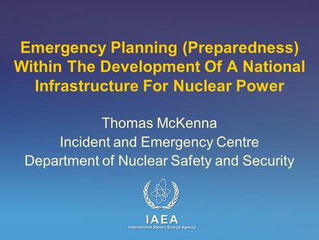 Emergency Planning (Preparedness) Within The Development Of A National Infrastructure For Nuclear Power Thomas McKenna Incident and Emergency Centre Department.