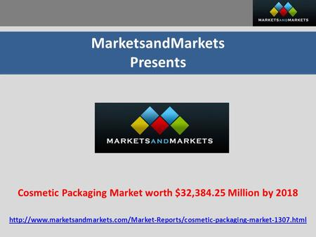 MarketsandMarkets Presents Cosmetic Packaging Market worth $32,384.25 Million by 2018