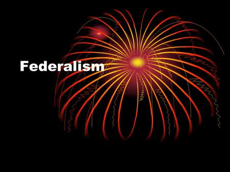 Federalism. Objectives Define and give examples of national and State powers by completing a chart Examine scenarios and identify the type of power.