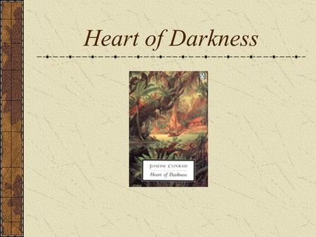 Heart of Darkness. Joseph Conrad As a child, Conrad dreamed of sailing the high seas. His fascination with the unknown reportedly led his to put his finger.