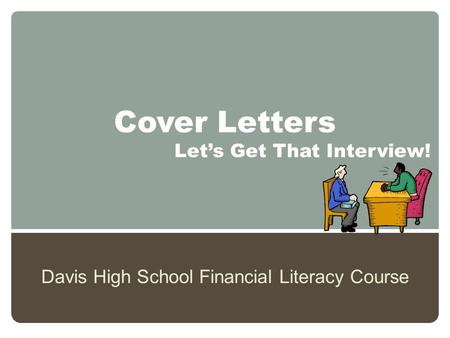 Cover Letters Davis High School Financial Literacy Course Let's Get That Interview!
