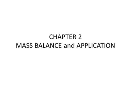 CHAPTER 2 MASS BALANCE and APPLICATION. Transport Phenomena (1) Material Balance (2) Momentum Transfer (3) Heat Transfer (4) Mass Transfer Reactor Design.