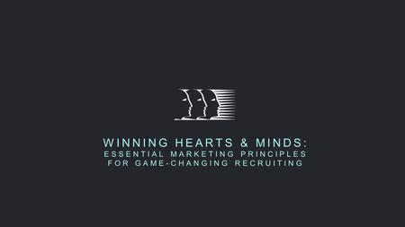 WINNING HEARTS & MINDS: ESSENTIAL MARKETING PRINCIPLES FOR GAME-CHANGING RECRUITING.