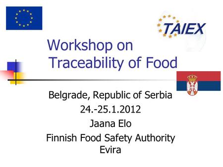 Workshop on Traceability of Food Belgrade, Republic of Serbia 24.-25.1.2012 Jaana Elo Finnish Food Safety Authority Evira.