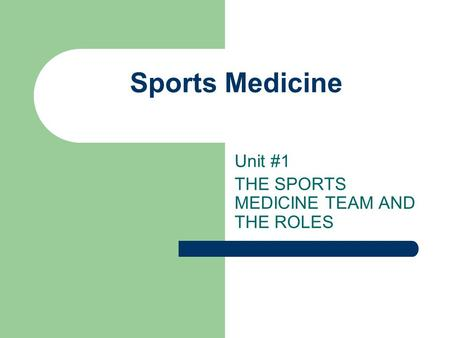Sports Medicine Unit #1 THE SPORTS MEDICINE TEAM AND THE ROLES.