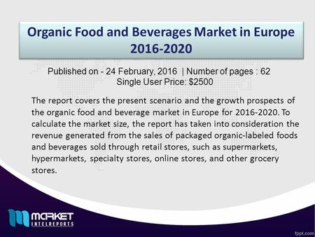 Organic Food and Beverages Market in Europe 2016-2020 The report covers the present scenario and the growth prospects of the organic food and beverage.