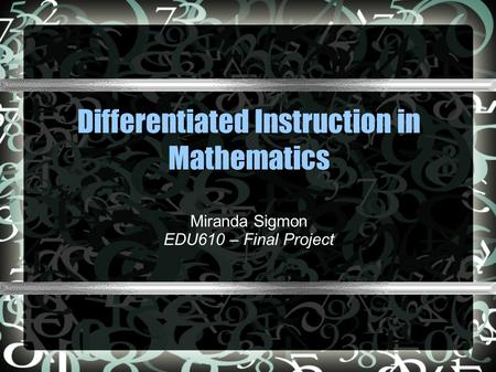 Differentiated Instruction in Mathematics Miranda Sigmon EDU610 – Final Project.